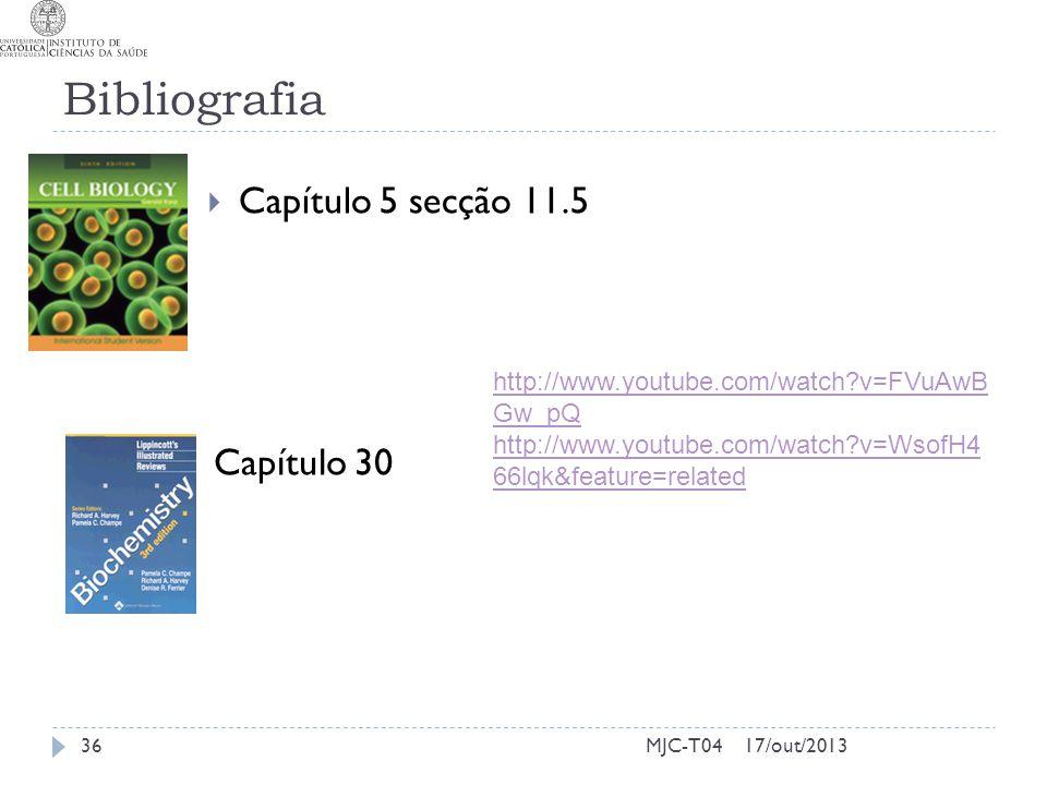 Bibliografia 17/out/2013MJC-T0436 Capítulo 5 secção 11.5 Capítulo 30 http://www.youtube.com/watch?v=FVuAwB Gw_pQ http://www.youtube.com/watch?v=WsofH4
