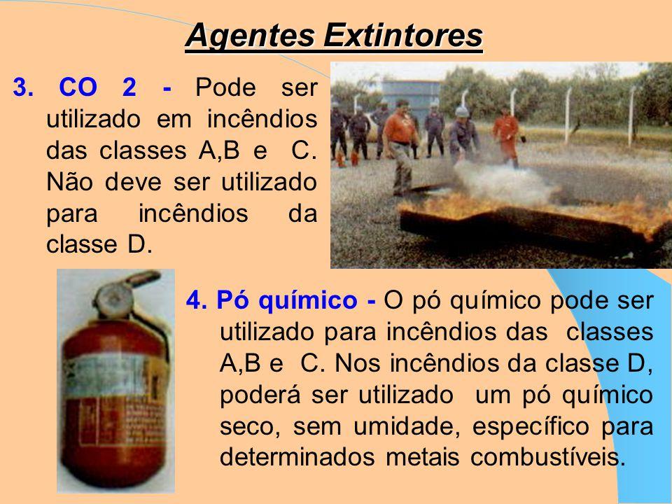 Agentes Extintores 1.Água - Utilizada para incêndios das classes A e B. Não deve ser utilizada em incêndios das classes C e D. 2. Espuma - Utilizada p
