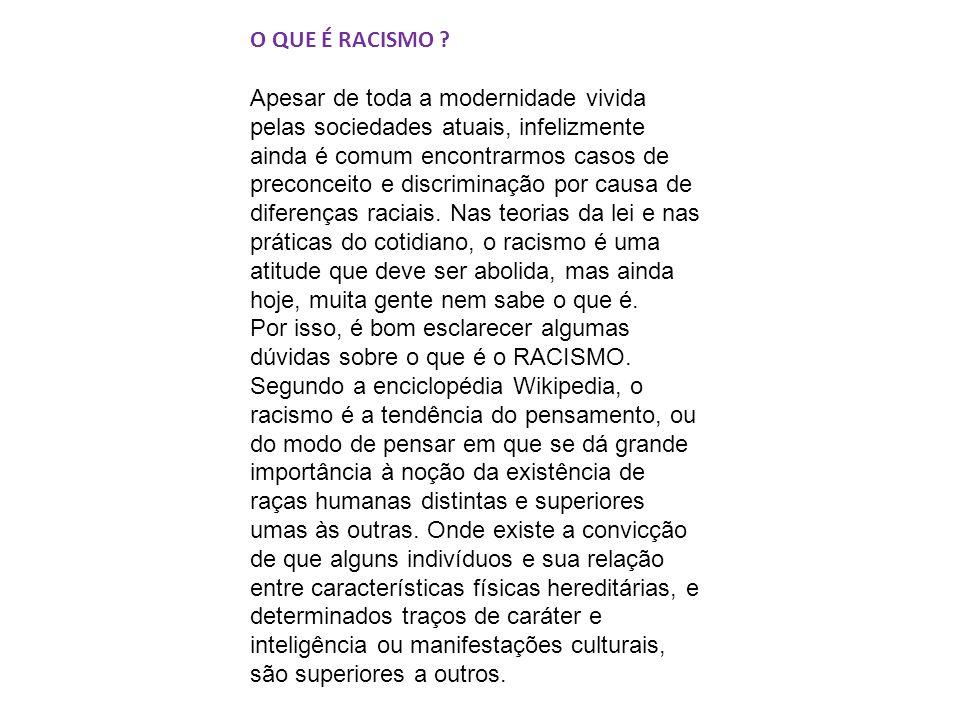 O QUE É RACISMO ? Apesar de toda a modernidade vivida pelas sociedades atuais, infelizmente ainda é comum encontrarmos casos de preconceito e discrimi