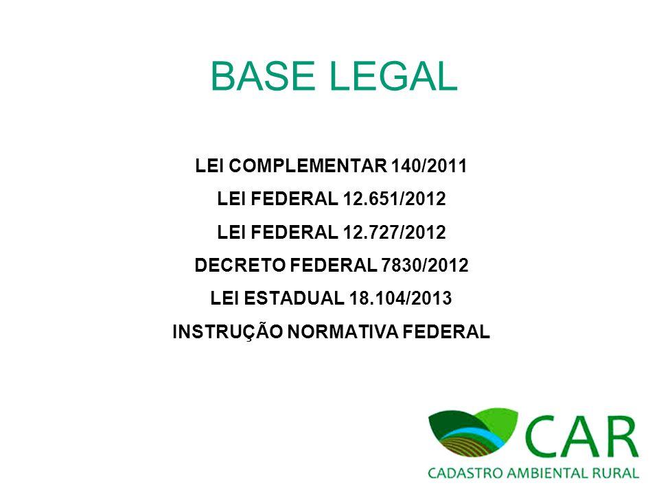 BASE LEGAL LEI COMPLEMENTAR 140/2011 LEI FEDERAL 12.651/2012 LEI FEDERAL 12.727/2012 DECRETO FEDERAL 7830/2012 LEI ESTADUAL 18.104/2013 INSTRUÇÃO NORM