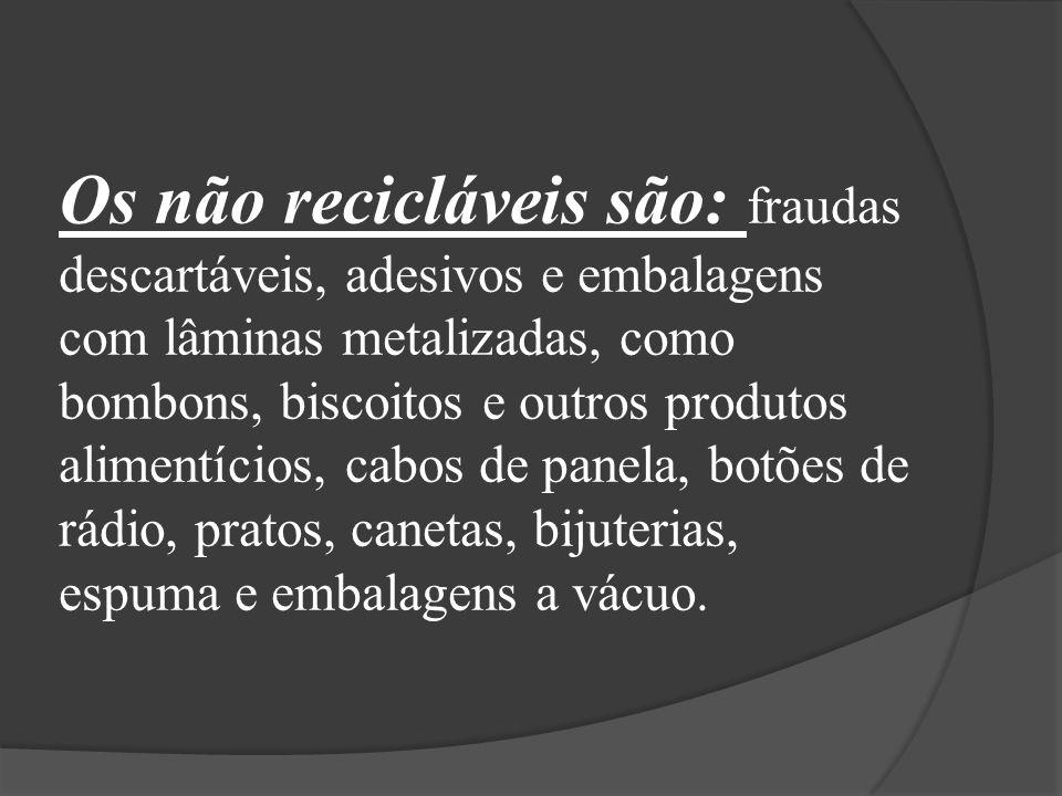 Os não recicláveis são: fraudas descartáveis, adesivos e embalagens com lâminas metalizadas, como bombons, biscoitos e outros produtos alimentícios, c