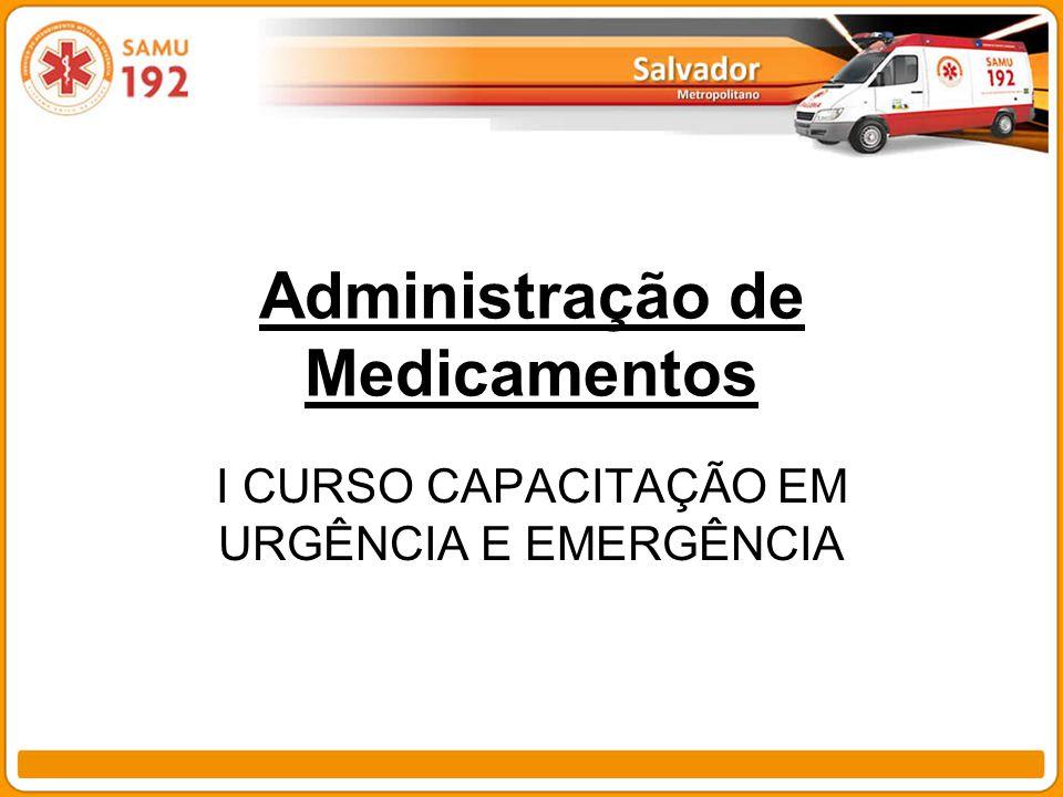 Administração de Medicamentos I CURSO CAPACITAÇÃO EM URGÊNCIA E EMERGÊNCIA