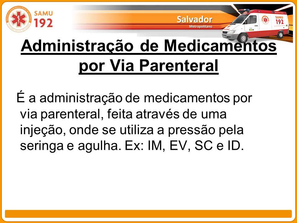 Administração de Medicamentos por Via Parenteral É a administração de medicamentos por via parenteral, feita através de uma injeção, onde se utiliza a