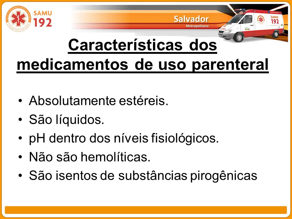 Características dos medicamentos de uso parenteral Absolutamente estéreis. São líquidos. pH dentro dos níveis fisiológicos. Não são hemolíticas. São i