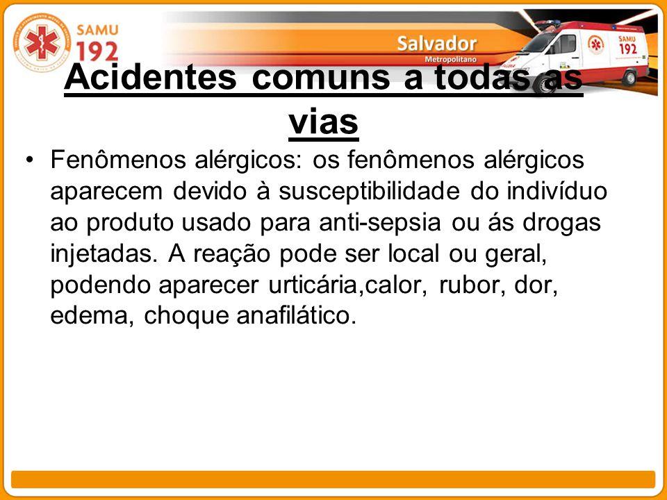 Acidentes comuns a todas as vias Fenômenos alérgicos: os fenômenos alérgicos aparecem devido à susceptibilidade do indivíduo ao produto usado para ant