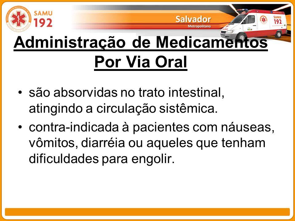 Administração de Medicamentos Por Via Oral são absorvidas no trato intestinal, atingindo a circulação sistêmica. contra-indicada à pacientes com náuse