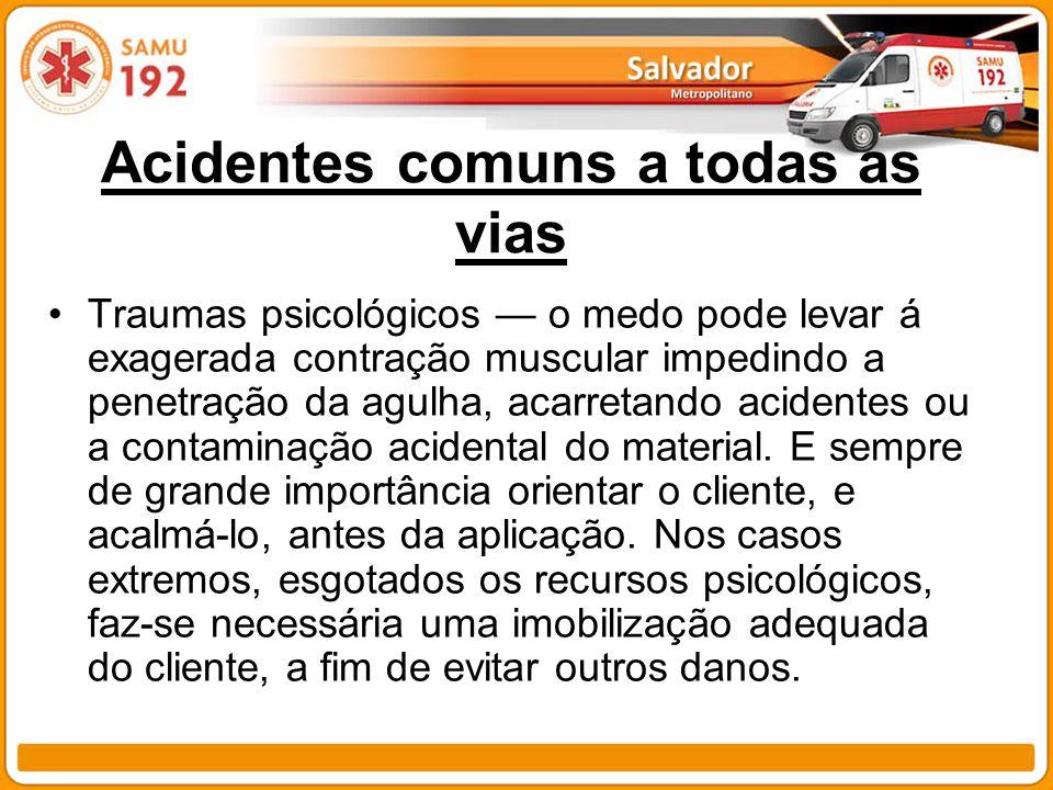 Acidentes comuns a todas as vias Traumas psicológicos o medo pode levar á exagerada contração muscular impedindo a penetração da agulha, acarretando a