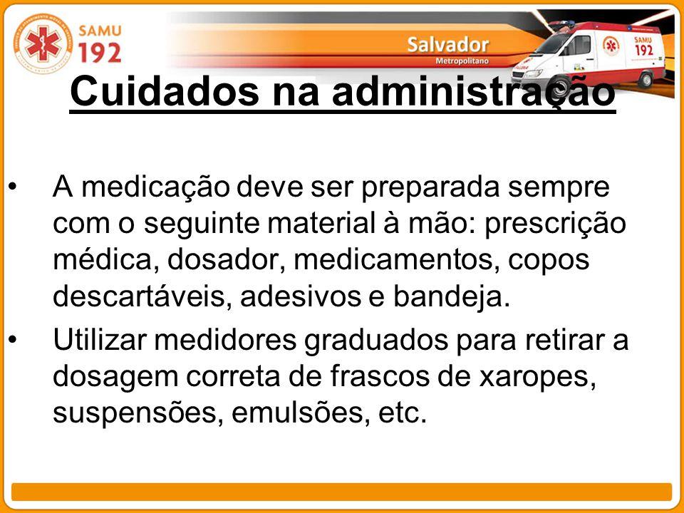 Cuidados na administração A medicação deve ser preparada sempre com o seguinte material à mão: prescrição médica, dosador, medicamentos, copos descart