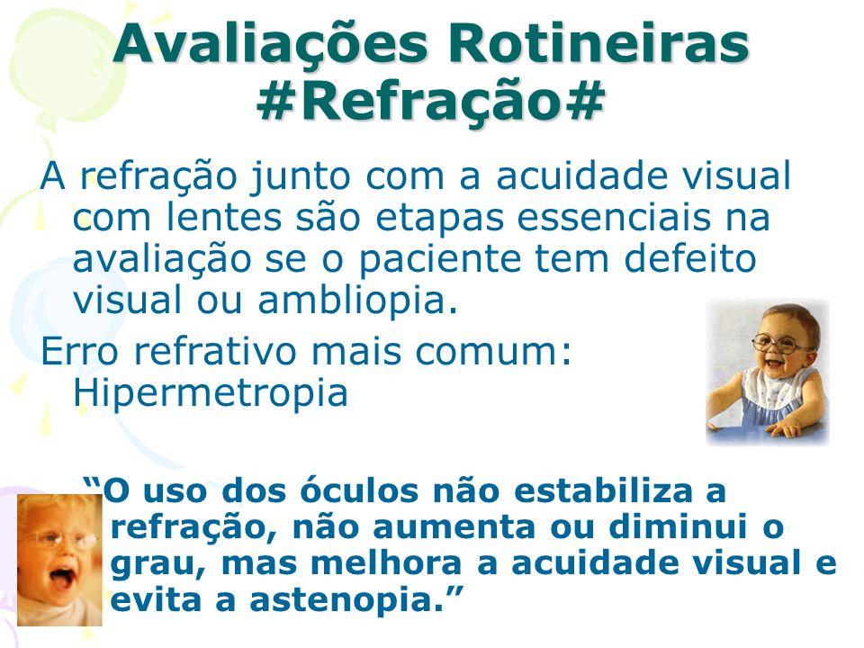 Avaliações Rotineiras #Refração# A refração junto com a acuidade visual com lentes são etapas essenciais na avaliação se o paciente tem defeito visual ou ambliopia.
