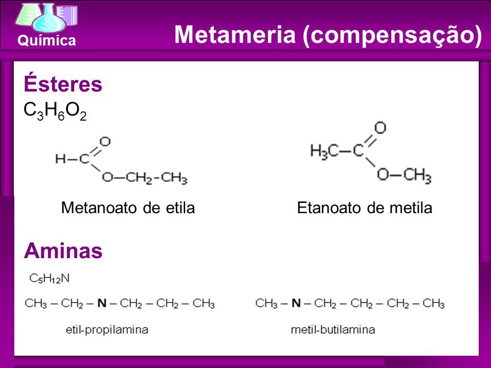 Química Metameria (compensação) Aminas Ésteres C 3 H 6 O 2 Metanoato de etilaEtanoato de metila