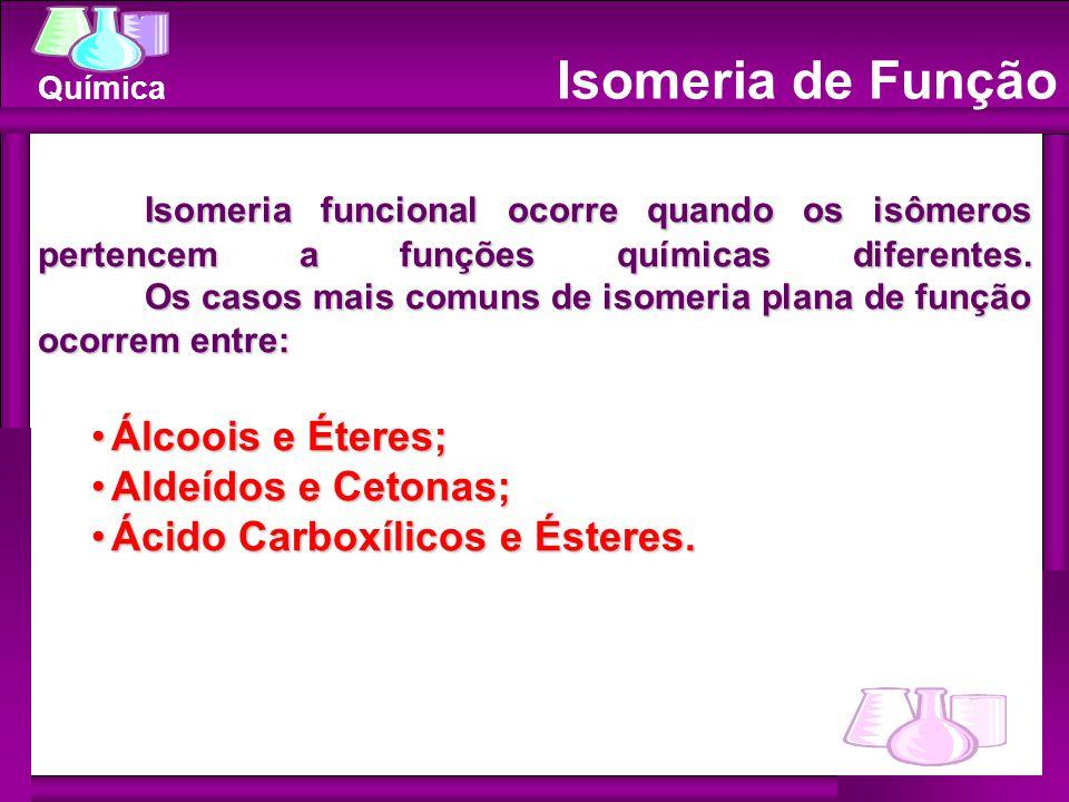 Química Isomeria de Função Isomeria funcional ocorre quando os isômeros pertencem a funções químicas diferentes. Os casos mais comuns de isomeria plan
