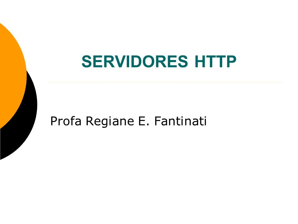 SERVIDORES HTTP Profa Regiane E. Fantinati