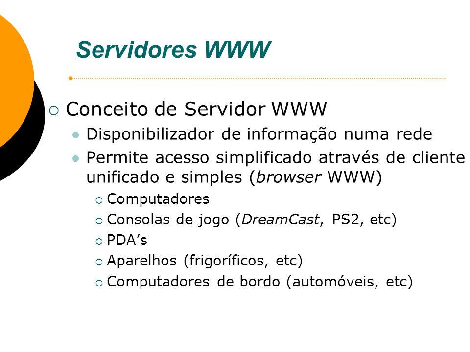 Servidores WWW Conceito de Servidor WWW Disponibilizador de informação numa rede Permite acesso simplificado através de cliente unificado e simples (b