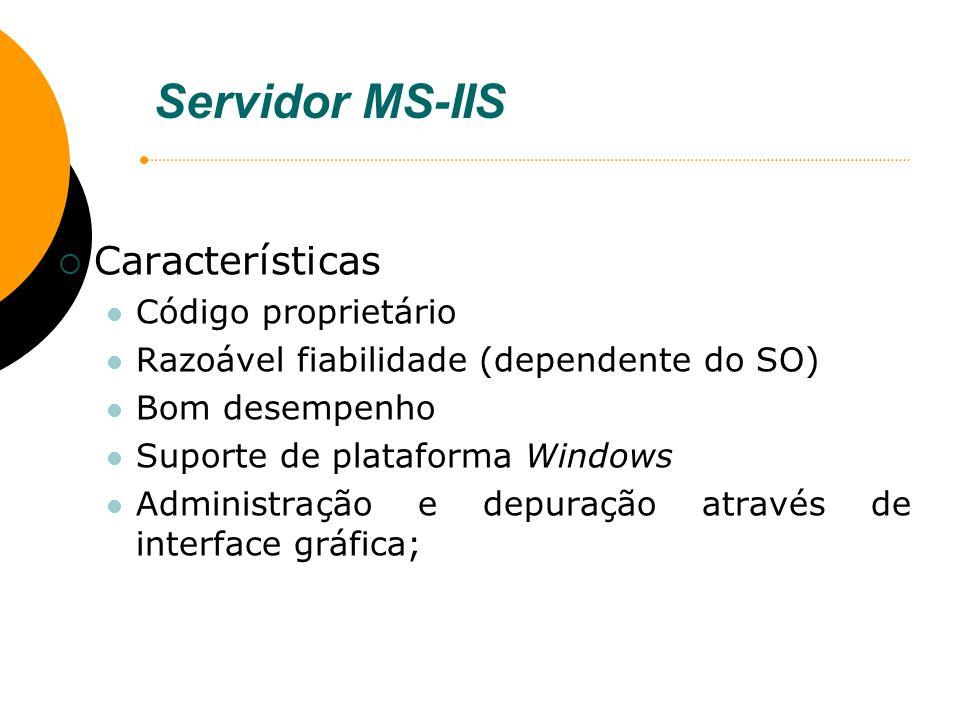 Servidor MS-IIS Características Código proprietário Razoável fiabilidade (dependente do SO) Bom desempenho Suporte de plataforma Windows Administração