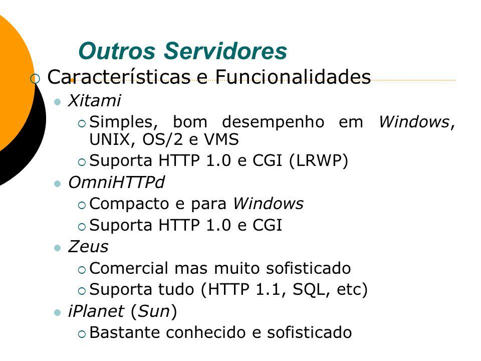 Outros Servidores Características e Funcionalidades Xitami Simples, bom desempenho em Windows, UNIX, OS/2 e VMS Suporta HTTP 1.0 e CGI (LRWP) OmniHTTP