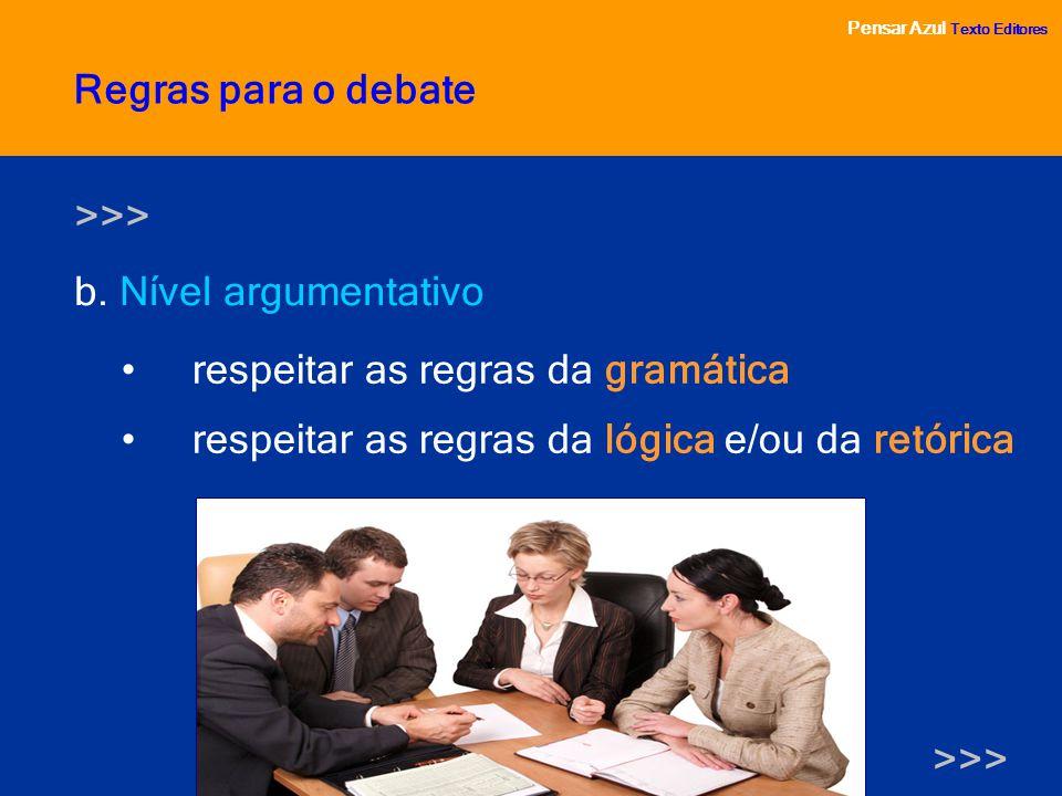 Pensar Azul Texto Editores b. Nível argumentativo Pensar Azul Texto Editores Regras para o debate respeitar as regras da gramática respeitar as regras