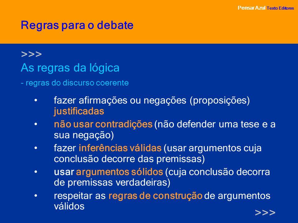 Pensar Azul Texto Editores As regras da lógica - regras do discurso coerente Pensar Azul Texto Editores Regras para o debate fazer afirmações ou negaç
