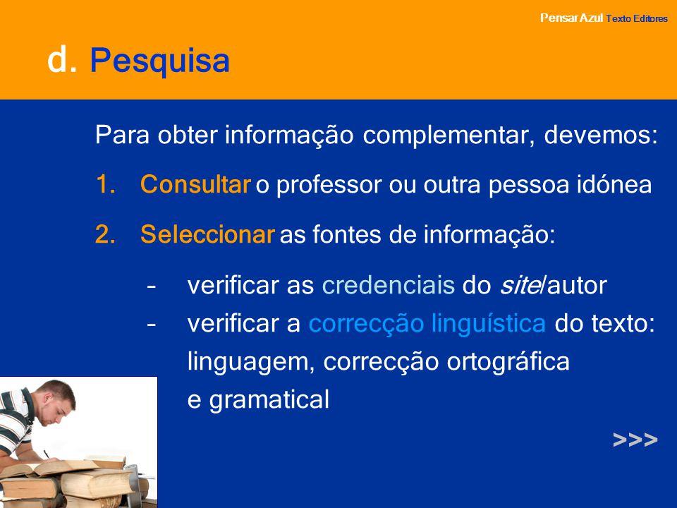 Pensar Azul Texto Editores Para obter informação complementar, devemos: 1.Consultar o professor ou outra pessoa idónea 2.Seleccionar as fontes de info