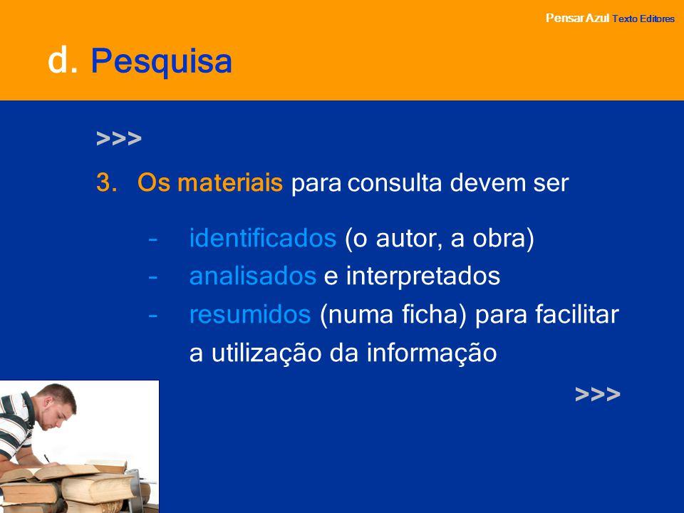 Pensar Azul Texto Editores >>> 3. Os materiais para consulta devem ser –i–identificados (o autor, a obra) –a–analisados e interpretados –r–resumidos (