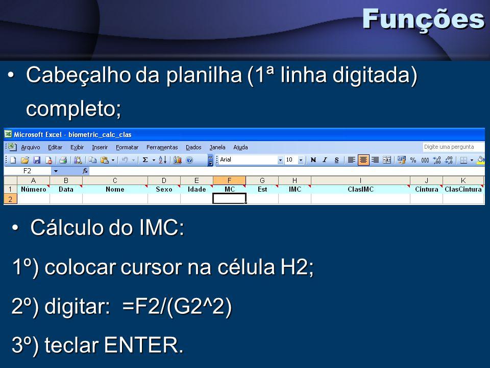 Cabeçalho da planilha (1ª linha digitada) completo;Cabeçalho da planilha (1ª linha digitada) completo; Funções Cálculo do IMC:Cálculo do IMC: 1º) colo