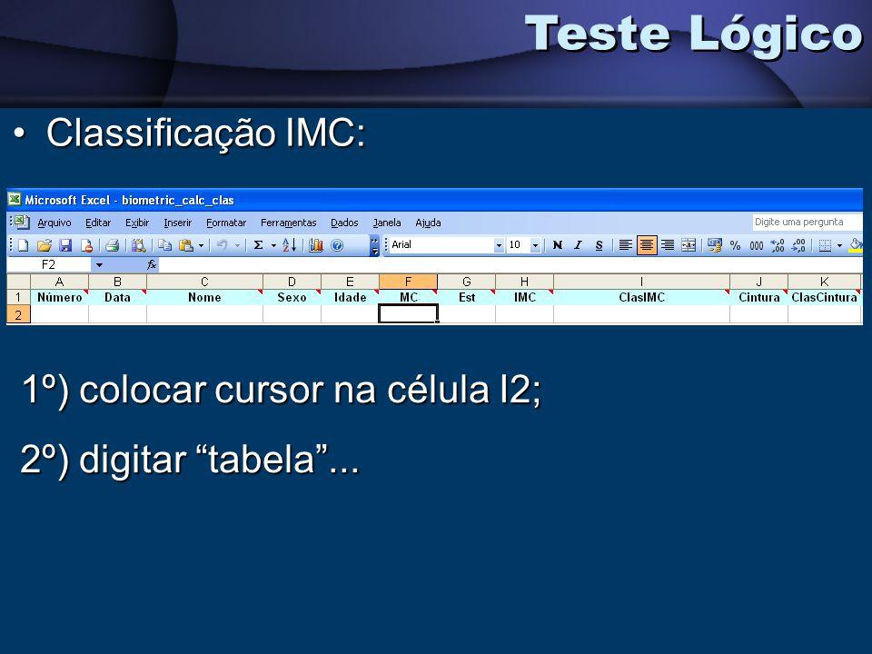 Classificação IMC:Classificação IMC: Teste Lógico 1º) colocar cursor na célula I2; 2º) digitar tabela...