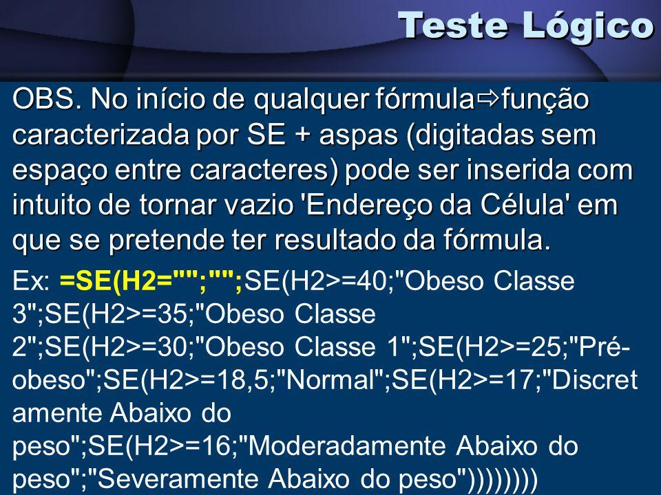 Teste Lógico OBS. No início de qualquer fórmula função caracterizada por SE + aspas (digitadas sem espaço entre caracteres) pode ser inserida com intu