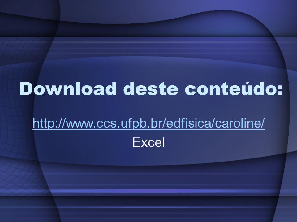 Download deste conteúdo: http://www.ccs.ufpb.br/edfisica/caroline/ Excel