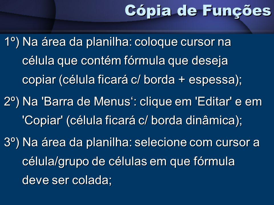 1º) Na área da planilha: coloque cursor na célula que contém fórmula que deseja copiar (célula ficará c/ borda + espessa); 2º) Na 'Barra de Menus: cli