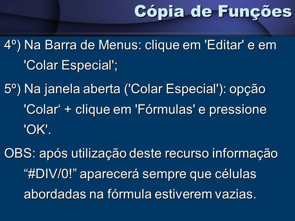 4º) Na Barra de Menus: clique em 'Editar' e em 'Colar Especial'; 5º) Na janela aberta ('Colar Especial'): opção 'Colar + clique em 'Fórmulas' e pressi