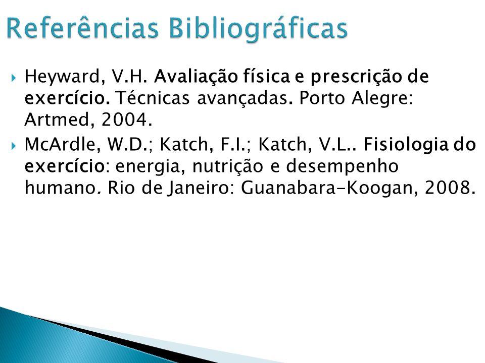 Heyward, V.H.Avaliação física e prescrição de exercício.
