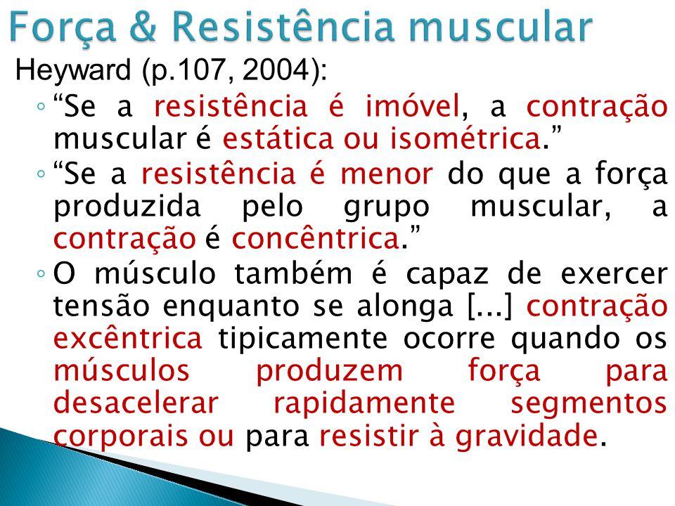 Heyward (2004): termo contração isotônica incorreto: tensão produzida por grupo muscular oscila, mesmo que resistência seja constante ao longo da amplitude de movimento (ADM);