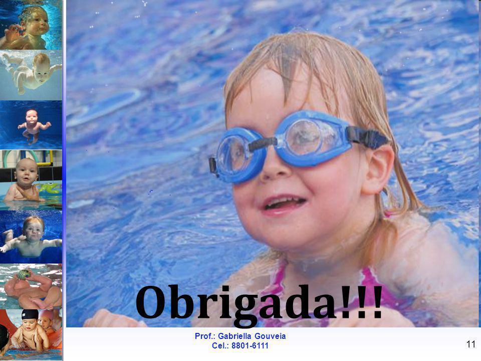 Prof.: Gabriella Gouveia Cel.: 8801-6111 11 Obrigada!!!