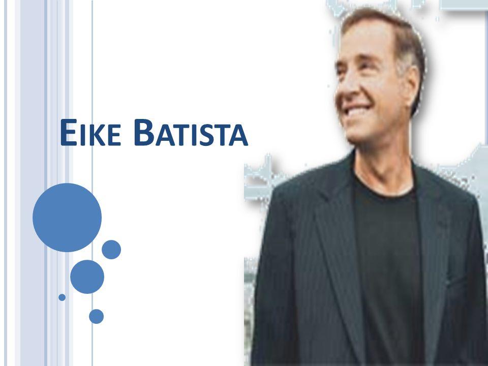 E IKE F UHRKEN B ATISTA Nasceu em Governador Valadares, no dia 3 de novembro de 1956 É filho de Eliezer Batista A mãe nasceu na Alemanha e Eike viveu em sua companhia naquele país, dos 12 aos 23 anos.