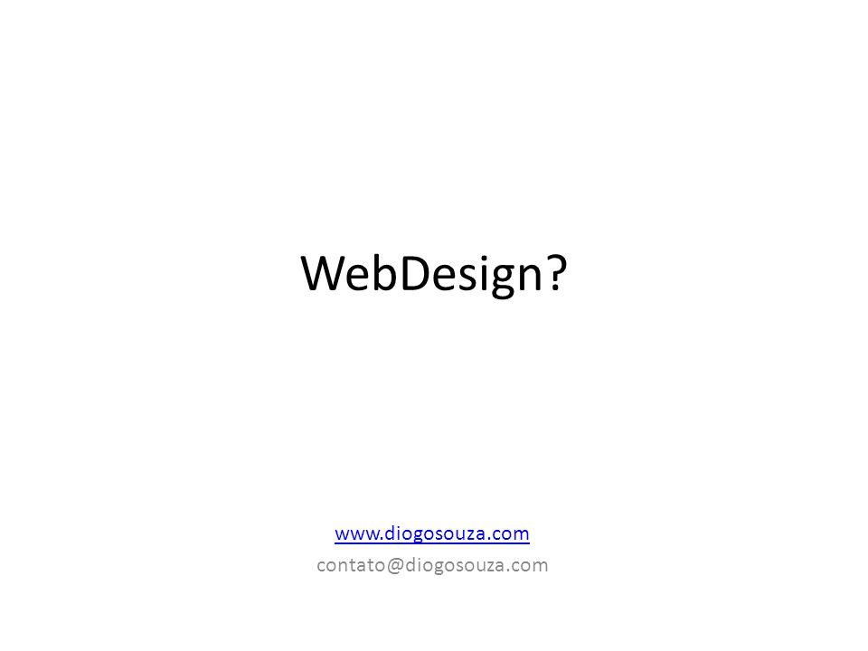 WebDesign? www.diogosouza.com contato@diogosouza.com