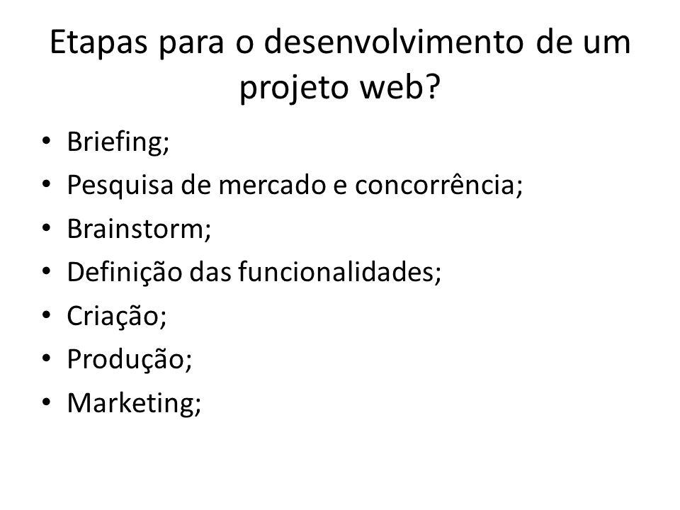 Etapas para o desenvolvimento de um projeto web? Briefing; Pesquisa de mercado e concorrência; Brainstorm; Definição das funcionalidades; Criação; Pro