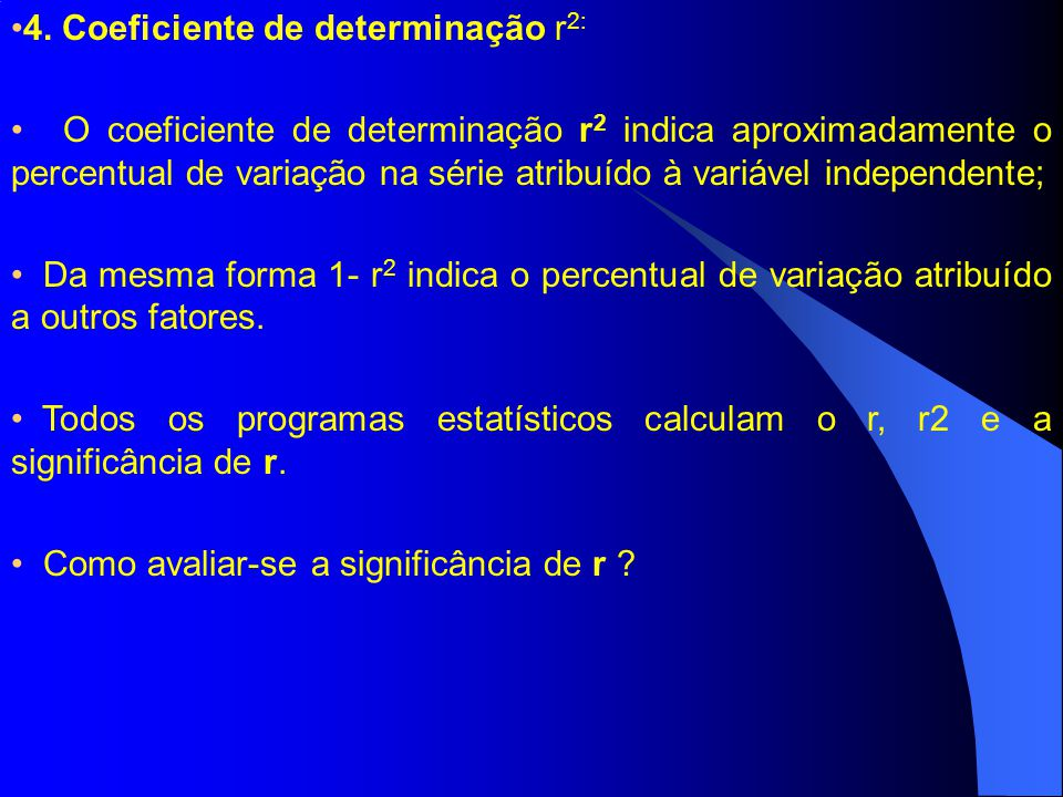 4. Coeficiente de determinação r 2: O coeficiente de determinação r 2 indica aproximadamente o percentual de variação na série atribuído à variável in