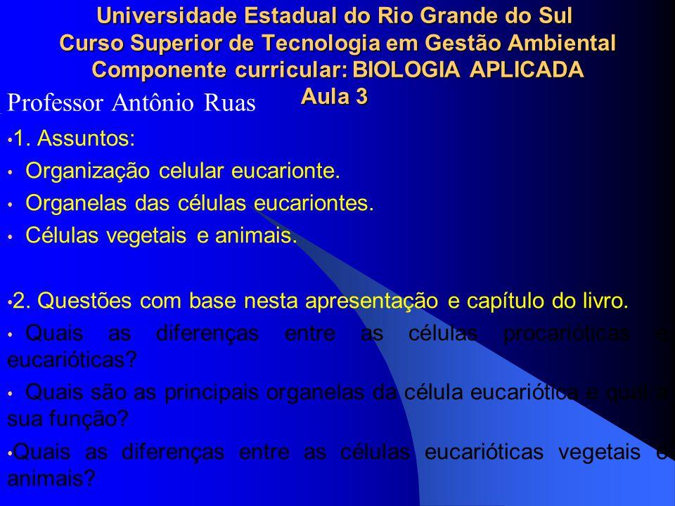 Universidade Estadual do Rio Grande do Sul Curso Superior de Tecnologia em Gestão Ambiental Componente curricular: BIOLOGIA APLICADA Aula 3 1. Assunto