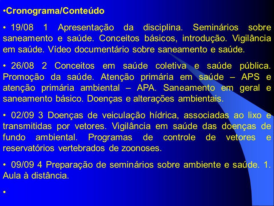 Cronograma/Conteúdo 19/08 1 Apresentação da disciplina. Seminários sobre saneamento e saúde. Conceitos básicos, introdução. Vigilância em saúde. Vídeo