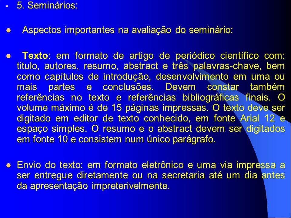 5. Seminários: Aspectos importantes na avaliação do seminário: Texto: em formato de artigo de periódico científico com: titulo, autores, resumo, abstr
