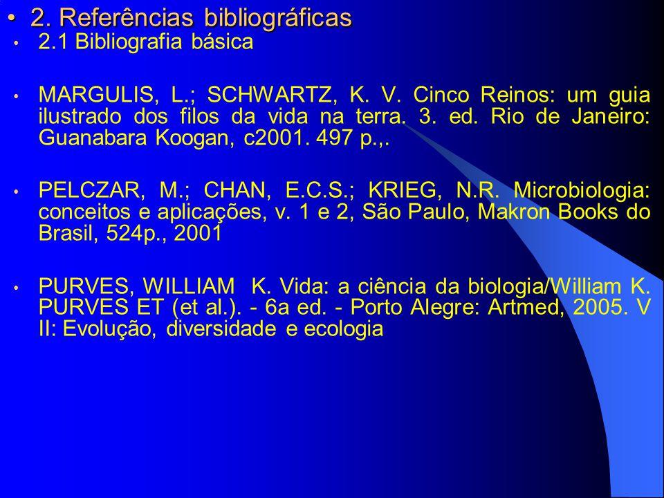2. Referências bibliográficas 2. Referências bibliográficas 2.1 Bibliografia básica MARGULIS, L.; SCHWARTZ, K. V. Cinco Reinos: um guia ilustrado dos