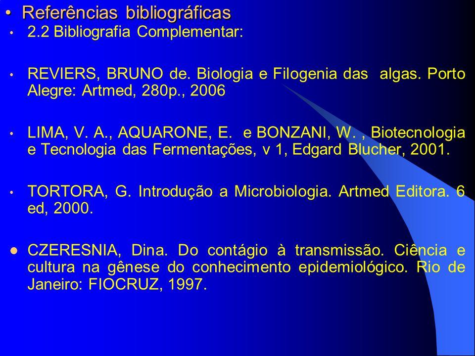 Referências bibliográficas Referências bibliográficas 2.2 Bibliografia Complementar: REVIERS, BRUNO de. Biologia e Filogenia das algas. Porto Alegre: