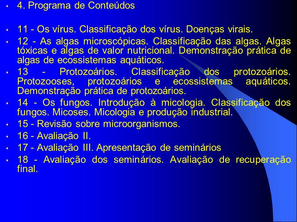 4. Programa de Conteúdos 11 - Os vírus. Classificação dos vírus. Doenças virais. 12 - As algas microscópicas. Classificação das algas. Algas tóxicas e