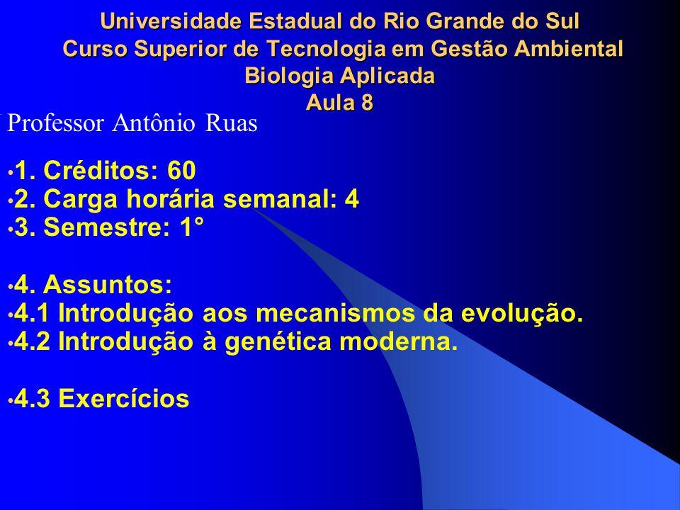1. Créditos: 60 2. Carga horária semanal: 4 3. Semestre: 1° 4. Assuntos: 4.1 Introdução aos mecanismos da evolução. 4.2 Introdução à genética moderna.