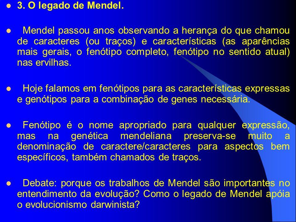 3. O legado de Mendel. Mendel passou anos observando a herança do que chamou de caracteres (ou traços) e características (as aparências mais gerais, o