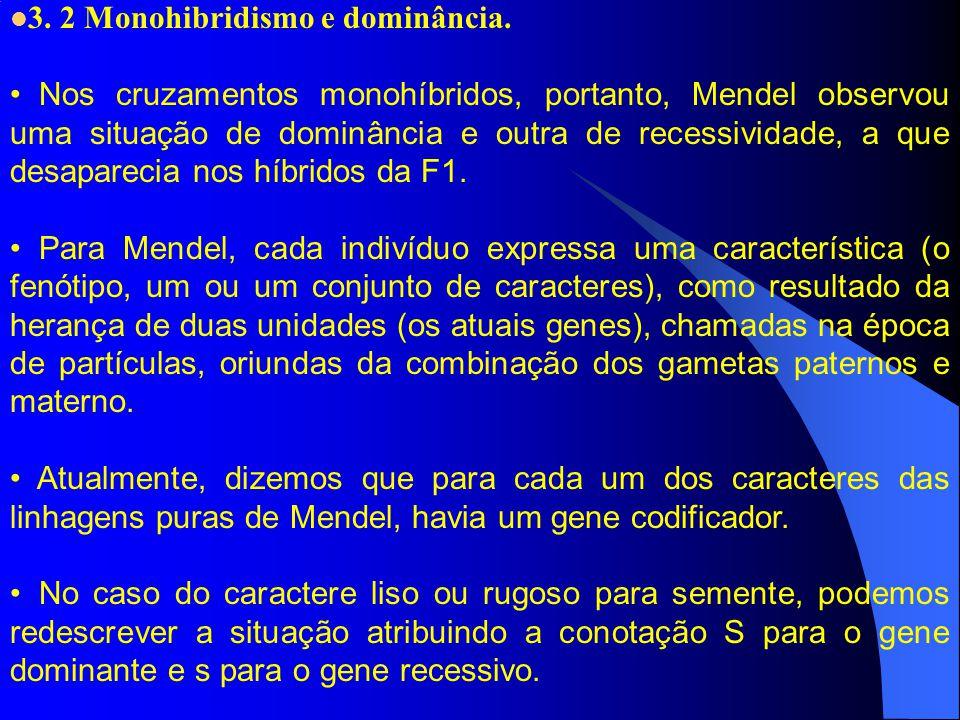 3. 2 Monohibridismo e dominância. Nos cruzamentos monohíbridos, portanto, Mendel observou uma situação de dominância e outra de recessividade, a que d