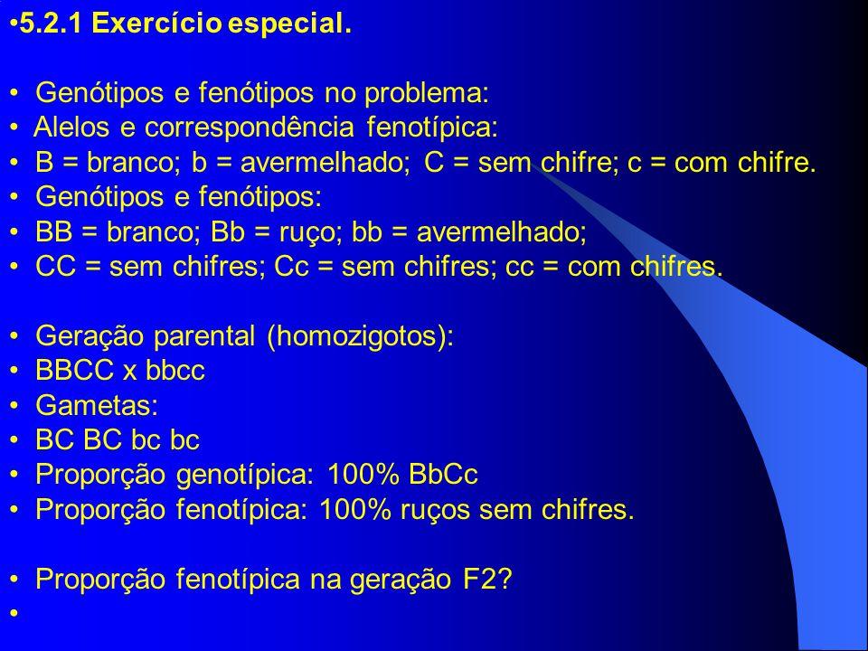 5.2.1 Exercício especial. Genótipos e fenótipos no problema: Alelos e correspondência fenotípica: B = branco; b = avermelhado; C = sem chifre; c = com