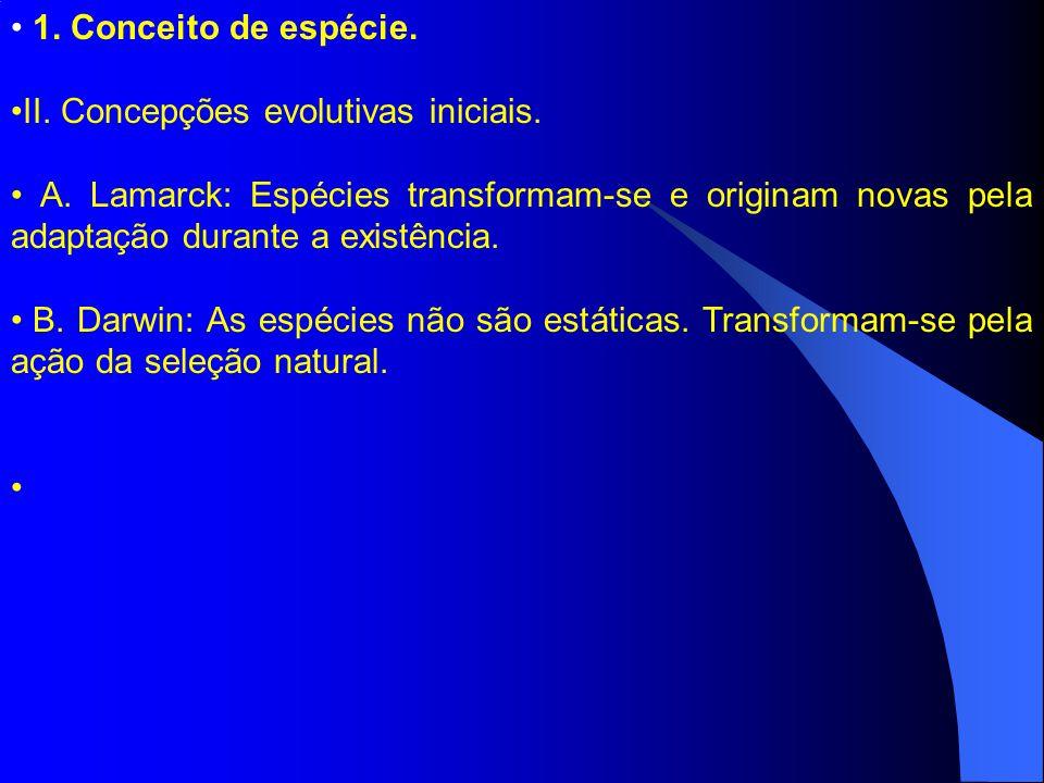 1. Conceito de espécie. II. Concepções evolutivas iniciais. A. Lamarck: Espécies transformam-se e originam novas pela adaptação durante a existência.