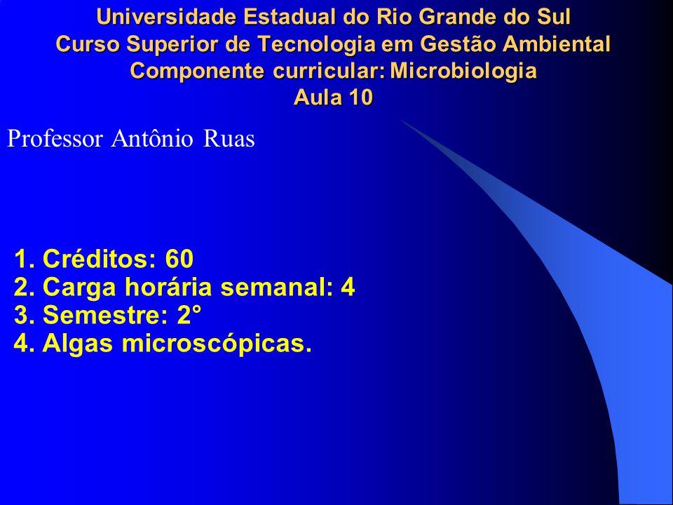Universidade Estadual do Rio Grande do Sul Curso Superior de Tecnologia em Gestão Ambiental Componente curricular: Microbiologia Aula 10 1. Créditos: