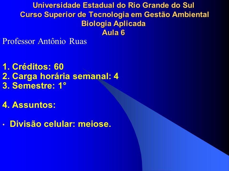 Universidade Estadual do Rio Grande do Sul Curso Superior de Tecnologia em Gestão Ambiental Biologia Aplicada Aula 6 1. Créditos: 60 2. Carga horária