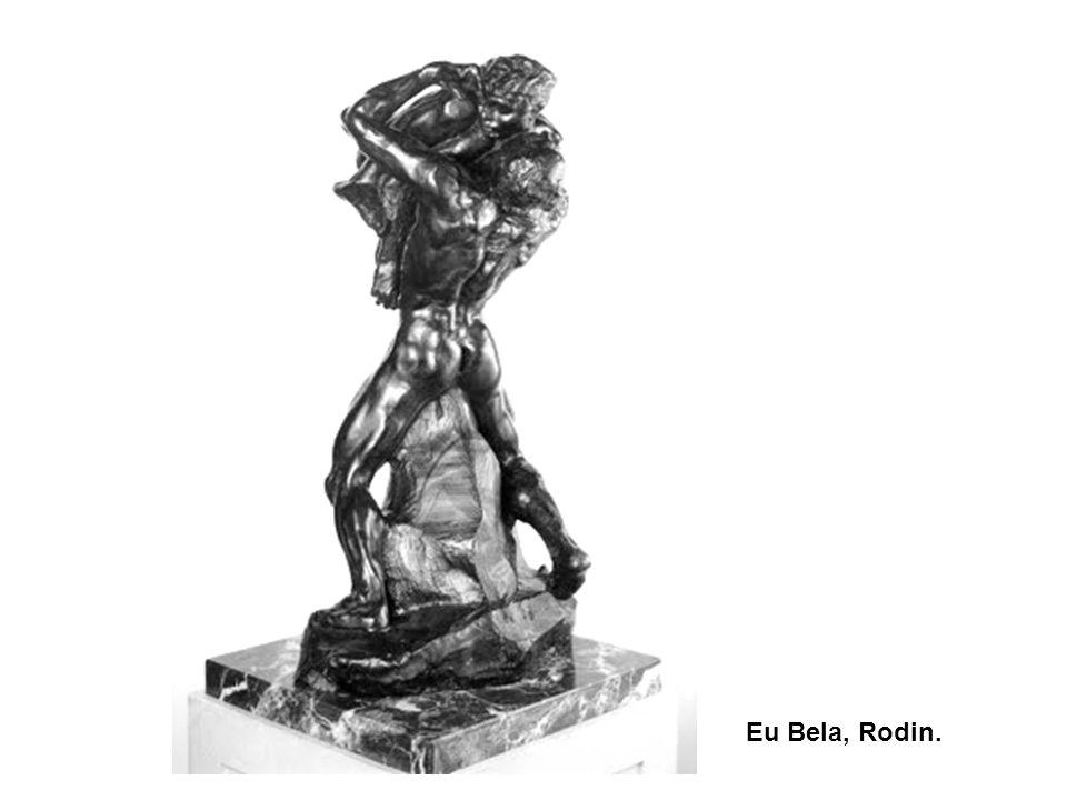 Eu Bela, Rodin.